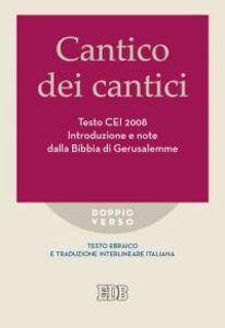 Foto Cover di Cantico dei cantici. Testo CEI 2008. Introduzione e note dalla Bibbia di Gerusalemme. Versione interlineare in italiano, Libro di  edito da EDB