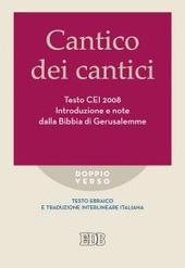 Cantico dei cantici. Testo CEI 2008. Introduzione e note dalla Bibbia di Gerusalemme. Versione interlineare in italiano