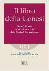 Libro Il libro della Genesi. Testo CEI 2008. Introduzione e note dalla Bibbia di Gerusalemme. Versione interlineare in italiano