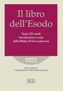 Libro Il libro dell'Esodo. Testo CEI 2008. Introduzione e note della Bibbia di Gerusalemme. Versione interlineare in italiano