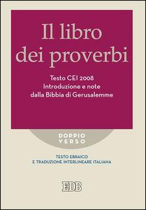 Libro Il libro dei proverbi. Testo CEI 2008. Introduzione e note dalla Bibbia di Gerusalemme. Versione interlineare in italiano