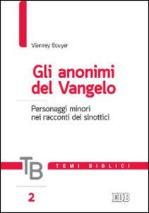 Foto Cover di Gli anonimi del Vangelo. Personaggi minori nei racconti dei sinottici, Libro di Vianney Bouyer, edito da EDB