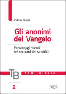 Gli anonimi del Vangelo. Personaggi minori nei racconti dei sinottici - Vianney Bouyer - copertina