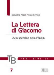 Libro Temi biblici. Vol. 7: La lettera di Giacomo. «Allo specchio della Parola». Jacqueline Assaël , Élian Cuvillier