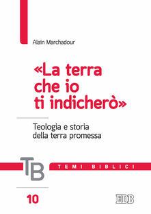 Temi biblici. Vol. 10: «terra che io ti indicherò». Teologia e storia della terra promessa, La. - Alain Marchadour - copertina