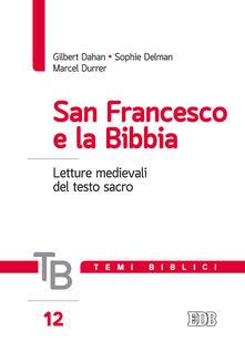 San Francesco e la Bibbia. Letture medievali del testo sacro - Gilbert Dahan,Sophie Delman,Marcel Durrer - copertina