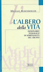 Libro L' albero della vita. Dizionario teologico di spiritualità del creato Michael Rosenberger