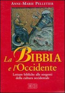 Foto Cover di La Bibbia e l'Occidente. Letture bibliche alle sorgenti della cultura occidentale, Libro di Anne-Marie Pelletier, edito da EDB