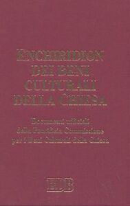 Libro Enchiridion dei beni culturali della Chiesa. Documenti ufficiali della Pontificia Commissione per i Beni Culturali della Chiesa