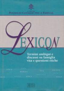 Libro Lexicon. Termini ambigui e discussi su famiglia, vita e questioni etiche