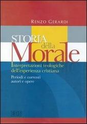 Storia della morale. Interpretazioni teologiche dell'esperienza cristiana. Periodi e correnti, autori e opere