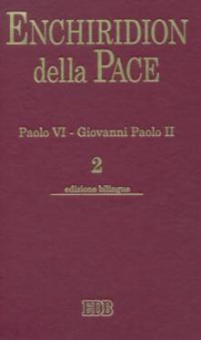 Enchiridion della Pace. Ediz. bilingue. Vol. 2: Paolo VI. Giovanni Paolo II. - copertina