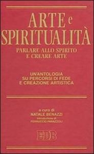 Libro Arte e spiritualità. Parlare allo spirito e creare arte. Un'antologia su percorsi di fede e creazione artistica
