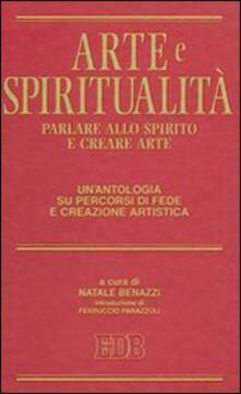 Arte e spiritualità. Parlare allo spirito e creare arte. Un'antologia su percorsi di fede e creazione artistica - copertina