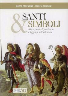 Santi e simboli. Storia, miracoli, tradizioni e leggende nell'arte sacra - Rocco Panzarino,Marzia Angelini - copertina