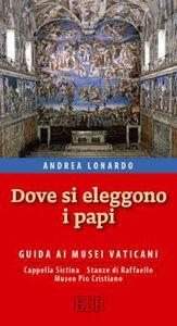 Libro Dove si eleggono i papi. Guida ai Musei Vaticani, Cappella Sistina, Stanze di Raffaello e Museo Pio-Cristiano Andrea Lonardo