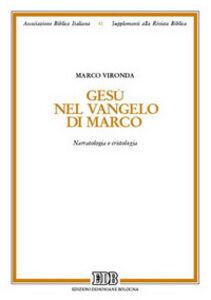Libro Gesù nel Vangelo di Marco. Narratologia e cristologia Marco Vironda