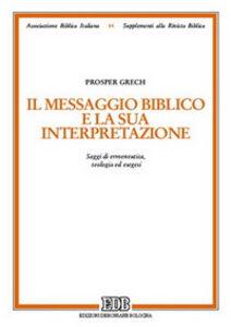 Libro Il messaggio biblico e la sua interpretazione. Saggi di ermeneutica, teologia ed esegesi Prosper Grech