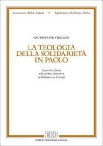 Libro La teologia della solidarietà in Paolo. Contesti e forme della prassi caritativa nelle lettere ai Corinzi Giuseppe De Virgilio