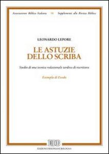 Libro Le astuzie dello scriba. Studio di una tecnica redazionale tardiva di riscrittura. Exempla di Exodo Leonardo Lepore