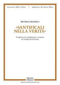 Foto Cover di «Santìficali nella verità». Il rapporto tra santificazione e missione nel Vangelo di Giovanni, Libro di Michele Grassilli, edito da EDB