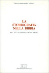 Libro La storiografia nella Bibbia. Atti della 28ª Settimana biblica