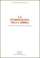 La storiografia nella Bibbia. Atti della 28ª Settimana biblica