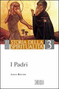 Foto Cover di Storia della spiritualità. Vol. 3: I Padri., Libro di Louis Bouyer, edito da EDB