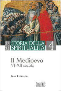 Libro Storia della spiritualità. Vol. 4: Il Medioevo (VI-XII secolo). Jean Leclercq
