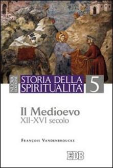 Storia della spiritualità. Vol. 5: Il Medioevo (XII-XVI secolo). - François Vandenbroucke - copertina