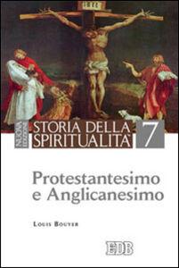 Libro Storia della spiritualità. Vol. 7: Protestantesimo e anglicanesimo. Louis Bouyer