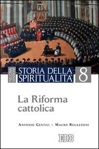 Libro Storia della spiritualità. Vol. 8: La riforma cattolica. Antonio Gentili , Mauro Regazzoni