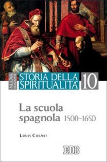 Storia della spiritualità. Vol. 10: La scuola spagnola (1500-1650). - Louis Cognet - copertina
