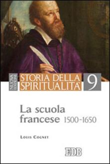 Storia della spiritualità. Vol. 9: La scuola francese (1500-1650). - Louis Cognet - copertina