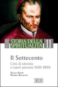Libro Storia della spiritualità. Vol. 11: Il Settecento. Crisi di identità e nuovi percorsi (1650-1800). Tullo Goffi , Pietro Zovatto