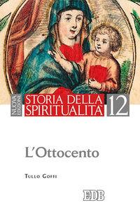 Libro Storia della spiritualità. Vol. 12: L'Ottocento. Tullo Goffi