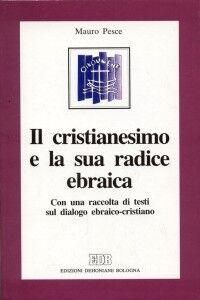 Libro Il cristianesimo e la sua radice ebraica. Con una raccolta di testi sul dialogo ebraico-cristiano Mauro Pesce