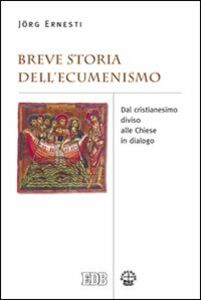 Libro Breve storia dell'ecumenismo. Dal cristianesimo diviso alle chiese in dialogo Jörg Ernesti