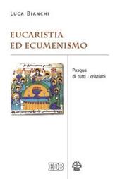 Eucaristia ed ecumenismo. Pasqua di tutti i cristiani
