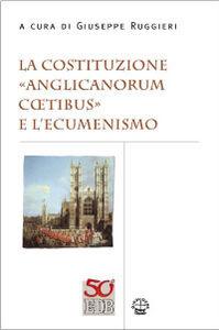 Libro La costituzione «Anglicanorum Coetibus» e l'ecumenismo