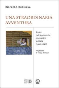 Libro Una straordinaria avventura. Storia del movimento ecumenico in Italia (1910-2010) Riccardo Burigana