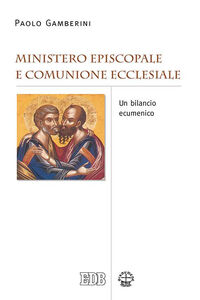 Libro Ministero episcopale e comunione ecclesiale. Un bilancio ecumenico Paolo Gamberini