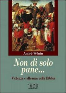 Libro Non di solo pane... Violenza e alleanza nella Bibbia André Wénin