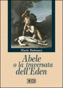 Foto Cover di Abele o la traversata dell'Eden, Libro di Marie Balmary, edito da EDB