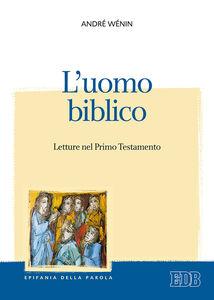 Foto Cover di L' uomo biblico. Letture nel Primo Testamento, Libro di André Wénin, edito da EDB