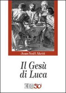 Libro Il Gesù di Luca Jean-Noël Aletti
