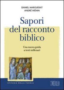 Libro Sapori del racconto biblico. Una nuova guida a testi millenari Daniel Marguerat , André Wénin
