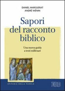 Sapori del racconto biblico. Una nuova guida a testi millenari - Daniel Marguerat,André Wénin - copertina
