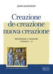 Foto Cover di Creazione, de-creazione, nuova creazione. Introduzione e commento a Genesi 1-11, Libro di Joseph Blenkinsopp, edito da EDB