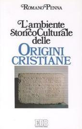L' ambiente storico-culturale delle origini cristiane. Una documentazione ragionata